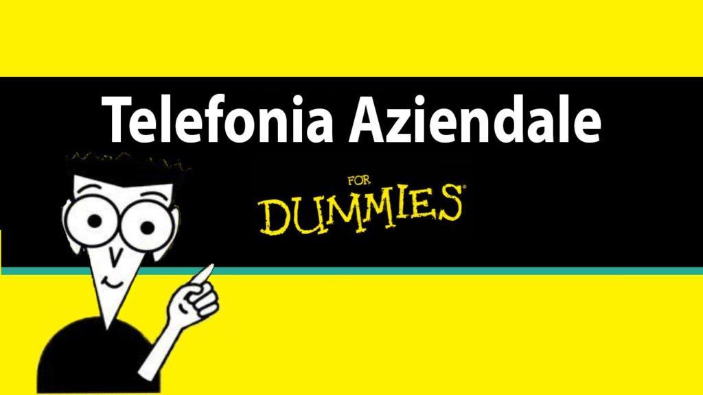 TELEFONIA AZIENDALE FOR DUMMIES